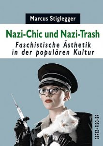 Marcus Stiglegger - Nazi-Chic und Nazi-Trash