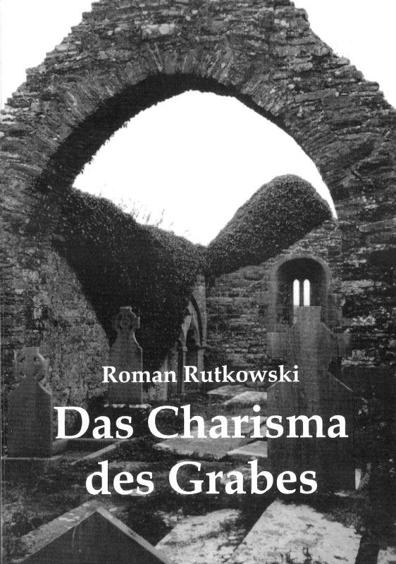 Roman Rutkowski: Das Charisma des Grabes