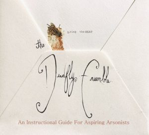 The Deadfly Ensemble - An Instructional Guide for Aspiring Arsonists