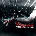 Chrysalide - Dont be Scared its about Life