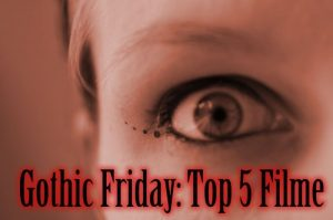 Gothic Friday 2011 - Top 5 Filme