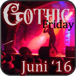 Gothic Friday Juni 2016 - Konzerte und Festivals