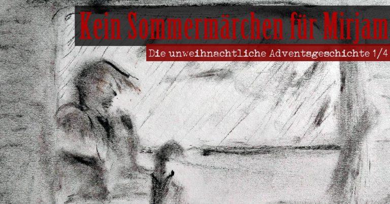 Die düstere Adventsgeschichte: Kein Sommermärchen für Mirjam (1/4)